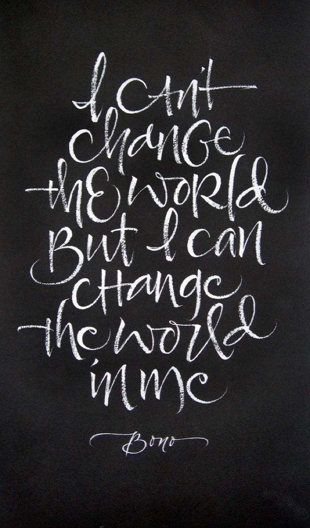 I cant change the world but I can change the world in me-typeverything-com