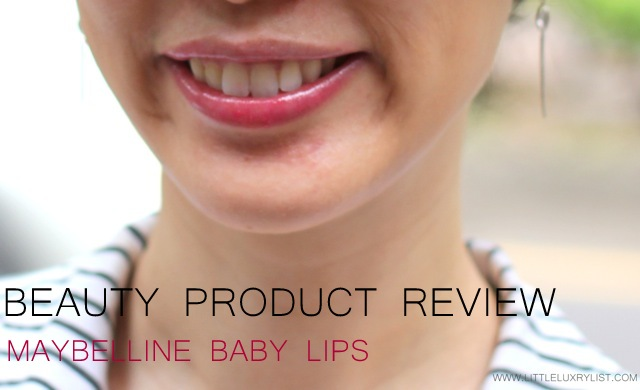 Beauty Product Review Maybelline Baby Lips by little luxury list